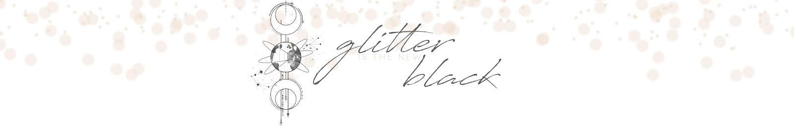 glitter is the new black