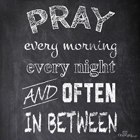 Prayer. Start your day with in the morning.