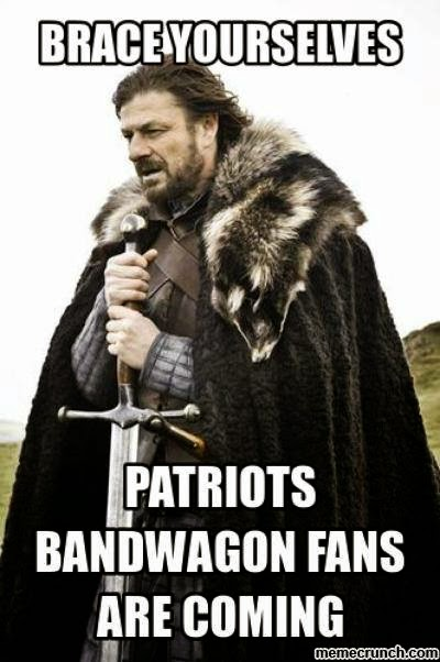 Brace yourselves Patriots Bandwagon fans are coming