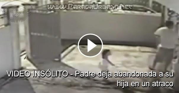 VIDEO INSÓLITO - Padre deja abandonada a su hija en un atraco