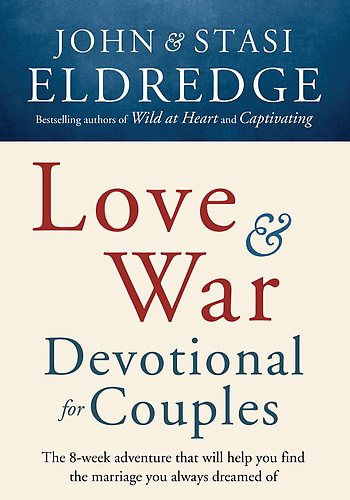 love and war eldredge.  for books and I chose John and Stasi Eldredge's new book Love and War.