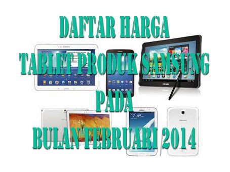 Harga Tablet Samsung Bulan Februari 2014