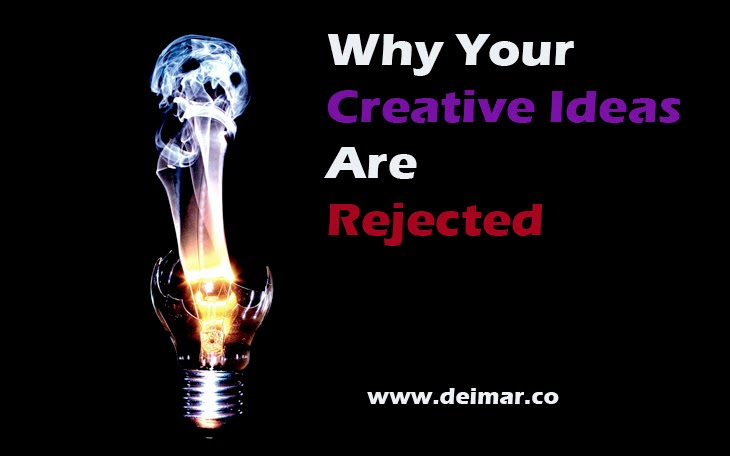 Why Your Creative Ideas Are Rejected