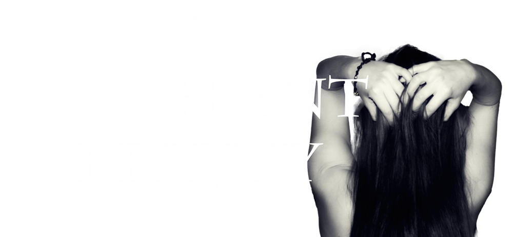 A DIFFERENT REALITY