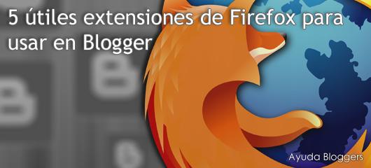 5 Útiles extensiones de Firefox para usar con Blogger