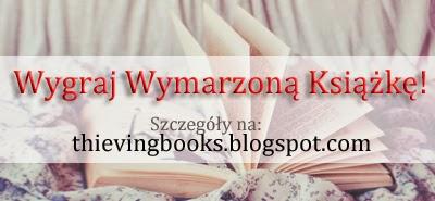 http://thievingbooks.blogspot.com/2015/04/konkurs-wygraj-wymarzona-ksiazke.html