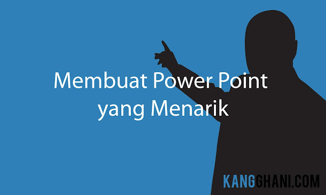 Cara Membuat Power Point yang Menarik