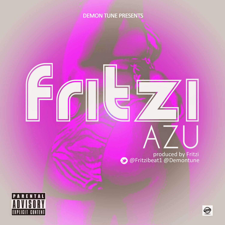 MUSIC: Fritzi – Azu [ Prod.By @Fritzbeat1 ]