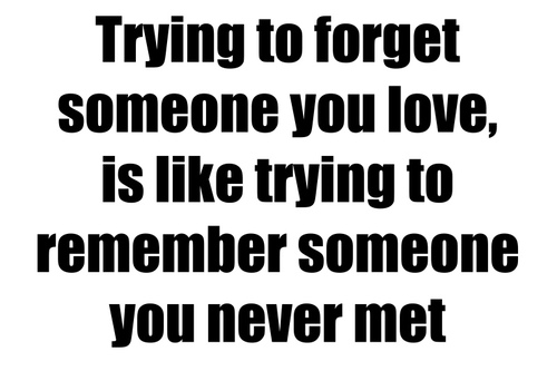 how to try to forget about about someone you love