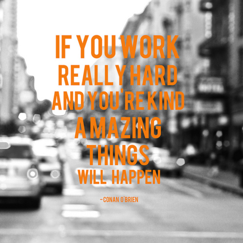 If You Work Really Hard And You Are Kind. Amazing Things Will Happen - Conan O'Brien