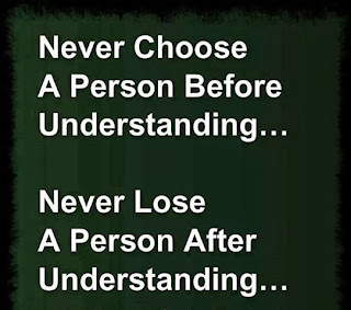 never choose a person before understanding, and never loose a person after understanding