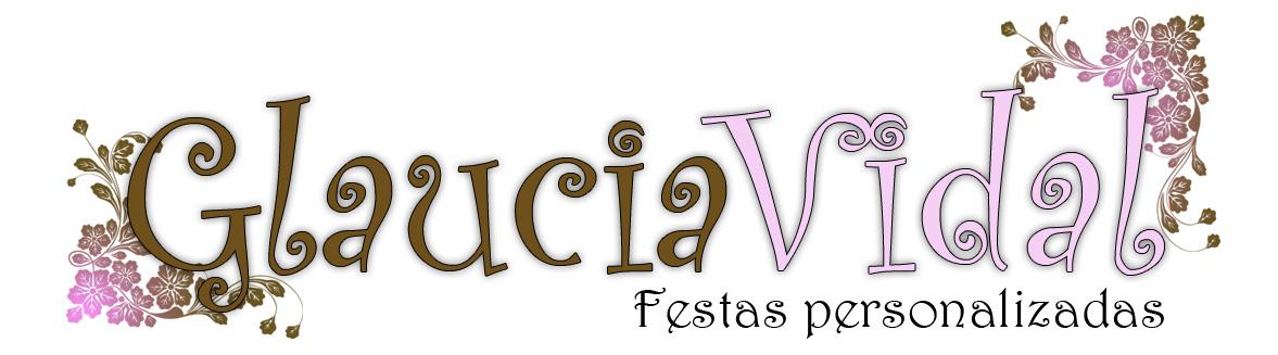 Glaucia Vidal Festas Personalizadas