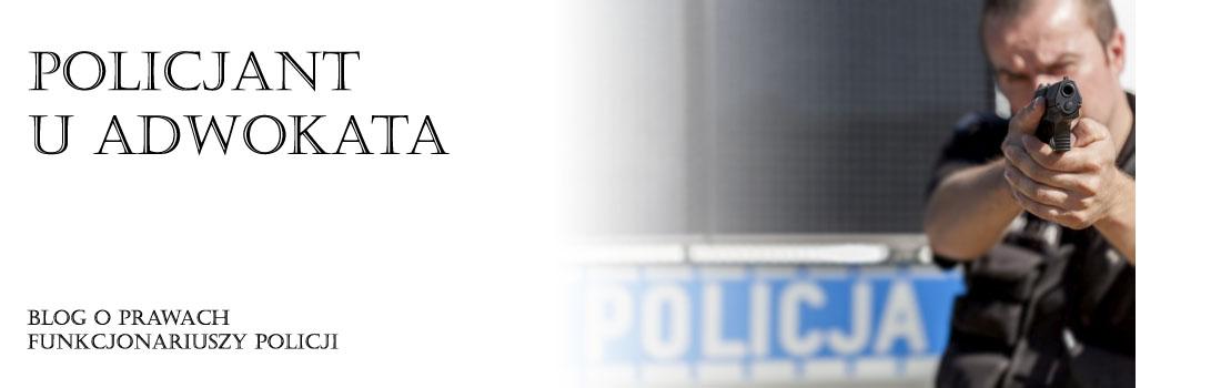 Policjant u adwokata - blog o prawach funkcjonariuszy Policji