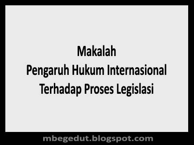 Makalah Pengaruh Hukum Internasional Terhadap Proses Legislasi