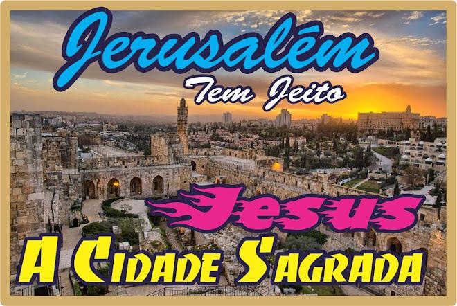 Jerusalém Tem Jeito Jesus Cristo