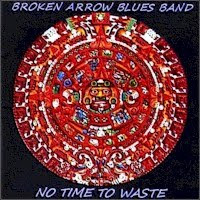 Broken Arrow Blues Band - No Time To Waste