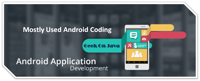 Mostly used android coding, Commonly, Frequently and Daily used Android coding