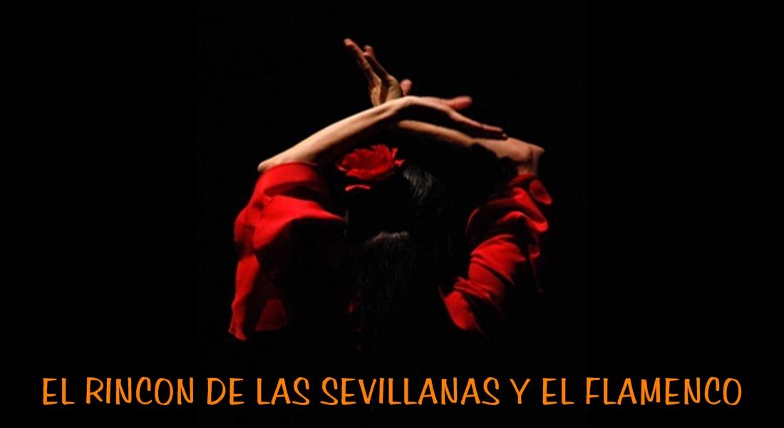EL RINCON DE LAS SEVILLANAS Y EL FLAMENCO
