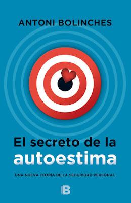 LIBRO - El secreto de la autoestima Antoni Bolinche (Ediciones B - 7 octubre 2015) AUTOAYUDA | Edición papel & ebook kindle Comprar en Amazon España