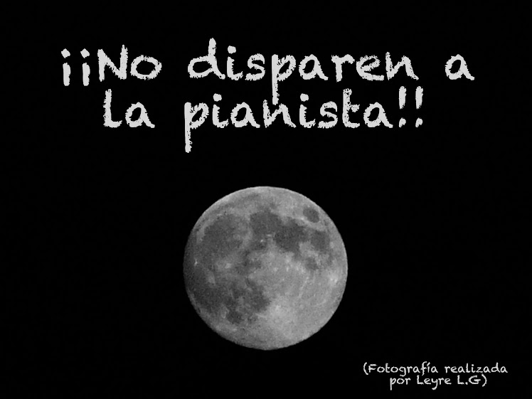 ¡¡No disparen a la pianista!!