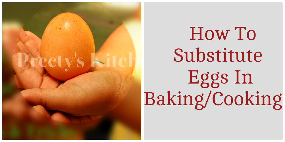 Preety's Kitchen: How To Substitute Eggs In Baking/Cooking