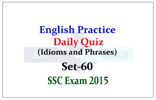 SSC CHSL- Practice English Questions (Idioms and Phrases)