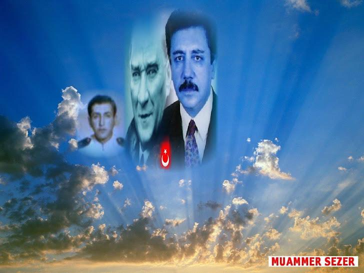 MUAMMER SEZER,RAHMETLI KARDESI VE ULU ONDER ATATURK!BUKET TURKAY