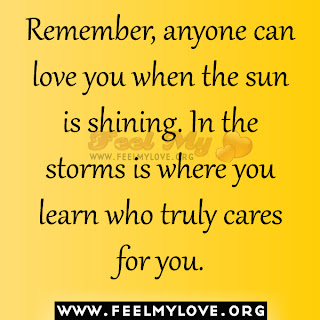 Remember, anyone can love you when the sun is shining