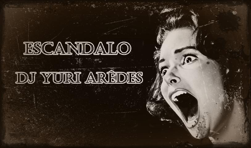 SET - ESCÂNDALO - DJ YURI ARÊDES