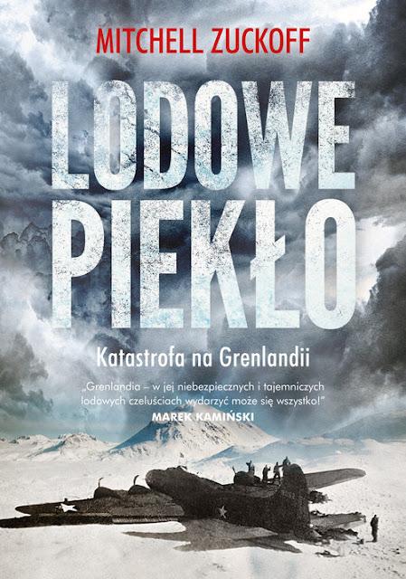 Lodowe piekło. Katastrofa na Grenlandii - Mitchel Zuckoff