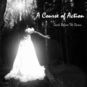 A Course Of Action - Dark Before The Dawn