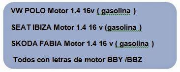 VW POLO Motor 1.4 16v ( gasolina ) SEAT IBIZA Motor 1.4 16 v (gasolina ) SKODA FABIA Motor 1.4 16 v ( gasolina )  Todos con letras de motor BBY /BBZ