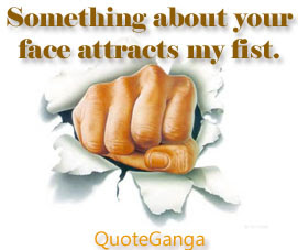 Sometimes Your face attracts my fist