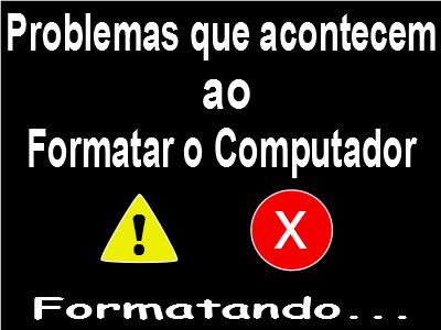 Problemas comuns que acontecem ao formatar o computador