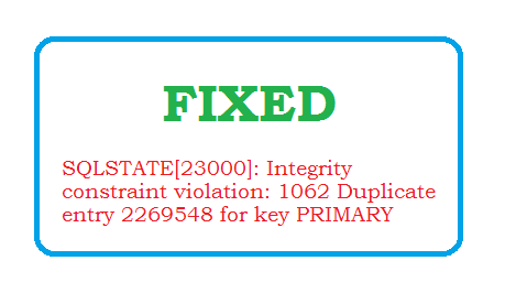 SQLSTATE[23000]: Integrity constraint violation: 1062 Duplicate entry 2269548 for key PRIMARY