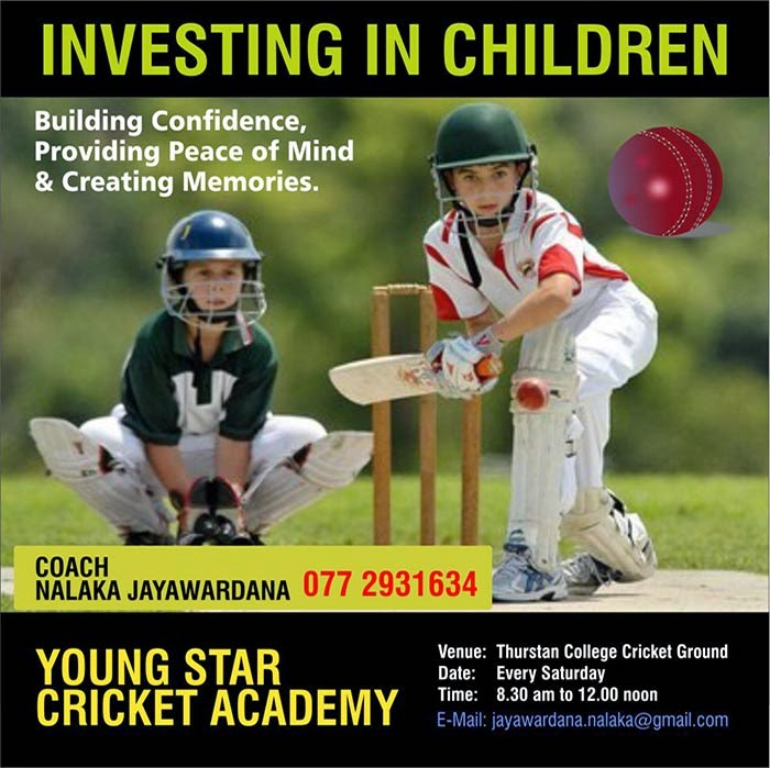 INVESTING IN CHILDREN   Building Confidence,  Providing Peace of Mind  & Creating Memories.  YOUNG STAR  CRICKET ACADEMY  Venue: Thurstan College Cricket Ground Date:  Every Saturday Time:   8.30 am to 12.00 noon