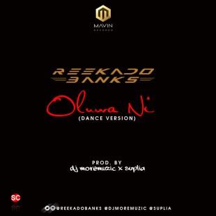 [Music] ReekadoBanks - OluwaNi DanceVersion [Prod. DJMoreMuzic & Suplia]