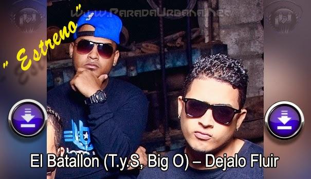 DESCARGAR - – El Batallon (T.y.S, Big O) – Dejalo Fluir