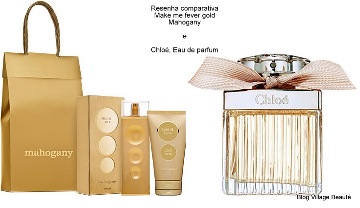 COMPARATIVO MAKE ME FEVER GOLD E CHLOÉ EAU DE PARFUM