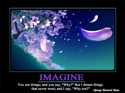 "Imagine  You see things: and you say,""why?"" But I dream things  that never were; and I say, ""Why not?"""