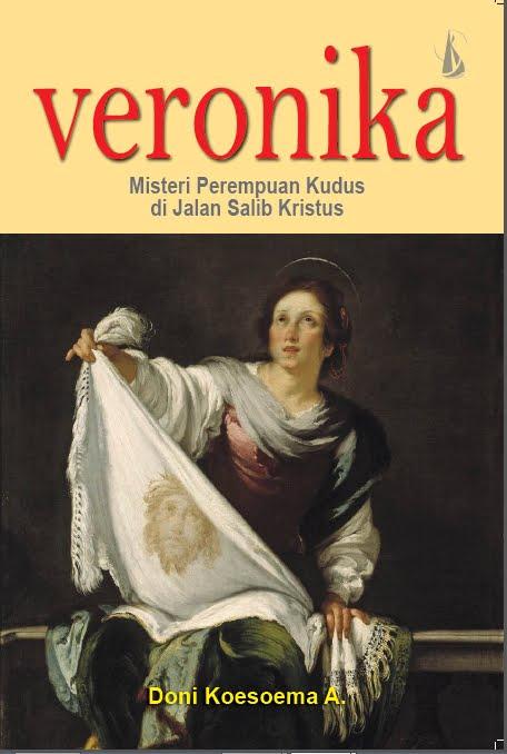 Veronika : Misteri Perempuan Kudus di Jalan Salib Kristus (Kanisius, 2014)
