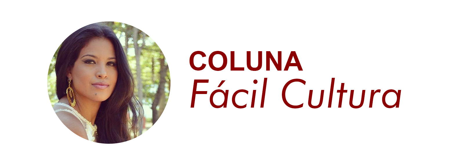 Coluna Fácil Cultura: Roberta Monteiro