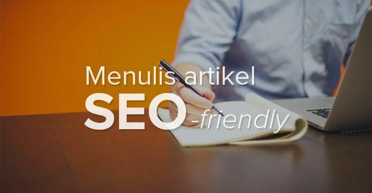Cara Mudah Menulis Artikel Marketing Yang Seo Friendly