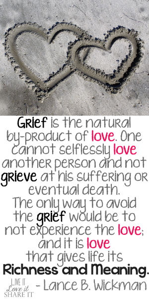 Grief is the natural by-product of love. One cannot selflessly love another person and not grieve at his suffering or eventual death. The only way to avoid the grief would be to not experience the love; and it is love that gives life its richness and meaning. - Lance B. Wickman
