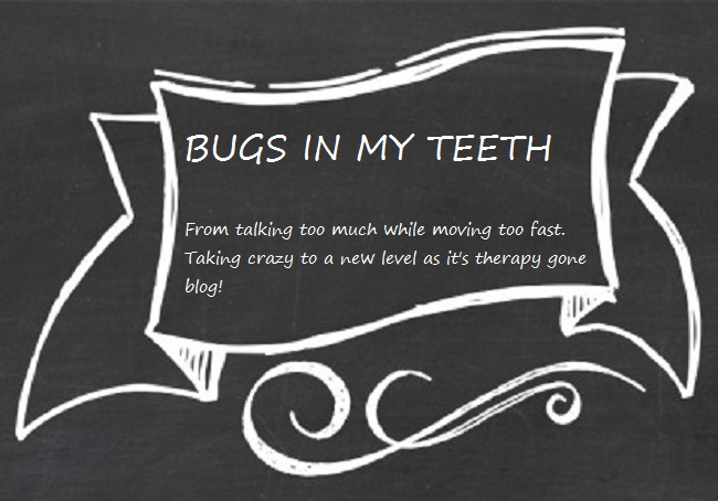 Bugs In My Teeth
