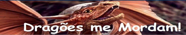 Dragões me mordam!
