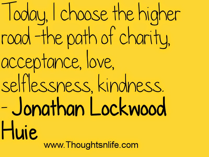 Thoughtsnlife.com: Today, I choose the higher road~Jonathan Lockwood Huie