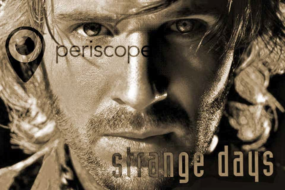Periscope e Strange Days