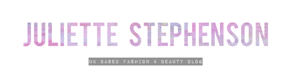 Juliette Stephenson - UK Fashion and Beauty Blog