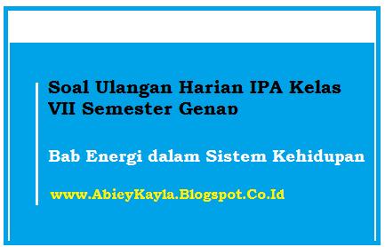30 Soal Ulangan Harian IPA SMP Kelas 7 Semester Genap Energi Dalam Sistem Kehidupan